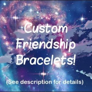 Jewelry - Custom Handmade Friendship Bracelets